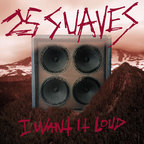 25 Suaves - I Want It Loud