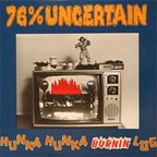 76% Uncertain - Hunka Hunka Burnin Log