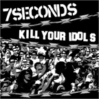7Seconds - Kill Your Idols