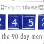 90 Day Men - Taking Apart The Vessel