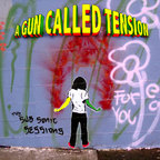 A Gun Called Tension - The Sub Sonic Sessions