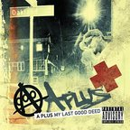 A Plus - My Last Good Deed