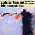 Abdelhaï Bennani Trio - There Starts The Future