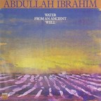 Abdullah Ibrahim - Water From An Ancient Well