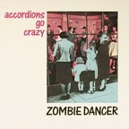 Accordions Go Crazy - Zombie Dancer