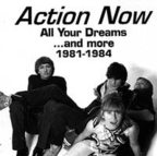 Action Now - All Your Dreams ...And More · 1981-1984