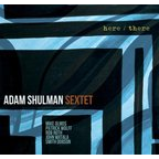Adam Shulman Sextet - Here/There
