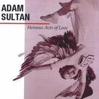 Adam Sultan - Heinous Acts Of Love