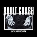 Adult Crash - Unfinished Business