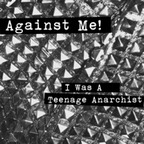 Against Me! - I Was A Teenage Anarchist