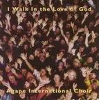 Agape International Choir - I Walk In The Love Of God