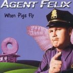 Agent Felix - When Pigs Fly
