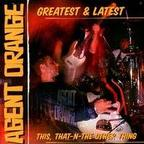 Agent Orange - Greatest & Latest · This, That-N-The Other Thing