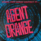 Agent Orange - When You Least Expect It...