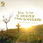 Aidan Moffat And The Best-Ofs - How To Get To Heaven From Scotland