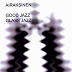 Airaksinen - Good Jazz · Glass Jazz