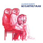 Alasdair Roberts - No Earthly Man