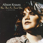 Alison Krauss - Now That I've Found You · A Collection
