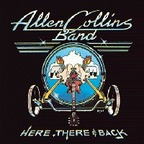 Allen Collins Band - Here, There & Back