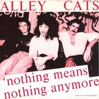 Alley Cats - Nothing Means Nothing Anymore