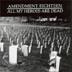 Amendment Eighteen - All My Heroes Are Dead