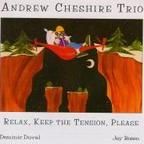 Andrew Cheshire Trio - Relax, Keep The Tension Please