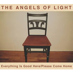 Angels Of Light - Everything Is Good Here / Please Come Home