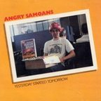 Angry Samoans - Yesterday Started Tomorrow