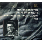 Anthony Braxton - Composition No. 94 For Three Instrumentalists (1980)