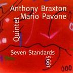 Anthony Braxton · Mario Pavone Quintet - Seven Standards 1995
