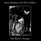 Anton Barbeau And The JoyBoys - The Horse's Tongue