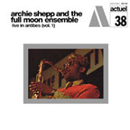 Archie Shepp And The Full Moon Ensemble - Live In Antibes (Vol. 1)