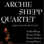 Archie Shepp Quartet - I Didn't Know About You