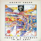 Archie Shepp - There's A Trumpet In My Soul