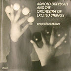 Arnold Dreyblatt And The Orchestra Of Excited Strings - Propellers In Love