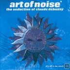 Art Of Noise - The Seduction Of Claude Debussy