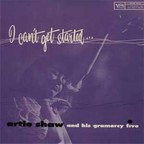 Artie Shaw And His Gramercy Five - I Can't Get Started