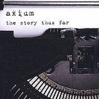 Axium - The Story Thus Far