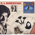 B. A. Robertson - Bully For You