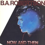 B. A. Robertson - Now And Then