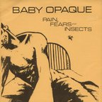 Baby Opaque - Pain, Fears And Insects
