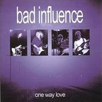 Bad Influence - One Way Love