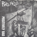 Bad Trip - Positively Bad