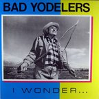 Bad Yodelers - I Wonder...