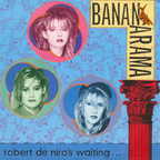 Bananarama - Robert De Niro's Waiting...