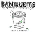 Banquets - Nothing Is Fucked Here!