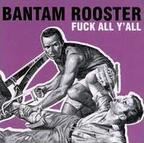 Bantam Rooster - Fuck All Y'All