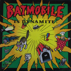 Batmobile - Batmobile Is Dynamite!