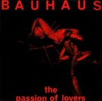 Bauhaus - The Passion Of Lovers