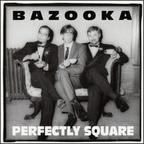 Bazooka - Perfectly Square